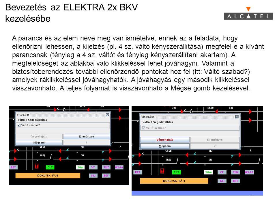 Bevezetés az ELEKTRA 2x BKV kezelésébe 9 A parancs és az elem neve meg van ismételve, ennek az a feladata, hogy ellenőrizni lehessen, a kijelzés (pl.