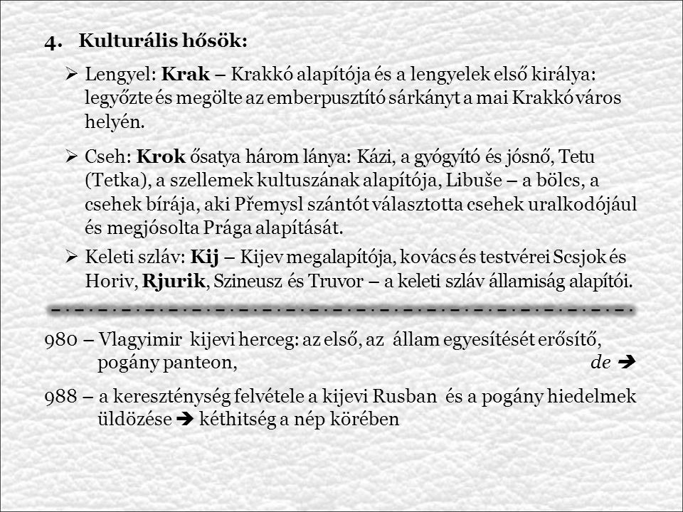 4.Kulturális hősök:  Lengyel: Krak – Krakkó alapítója és a lengyelek első királya: legyőzte és megölte az emberpusztító sárkányt a mai Krakkó város helyén.