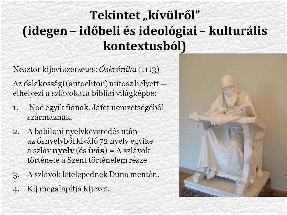 Nesztor kijevi szerzetes: Őskrónika (1113) Az őslakossági (autochton) mítosz helyett — elhelyezi a szlávokat a bibliai világképbe: 1.