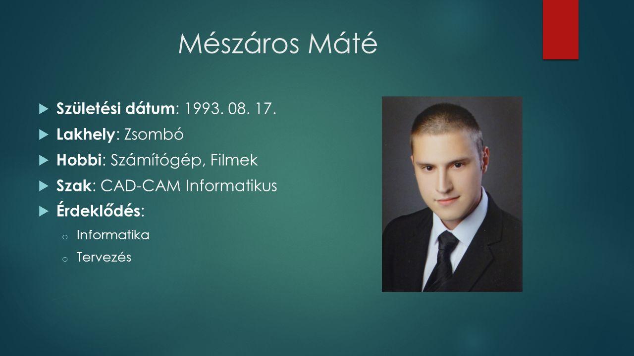Mészáros Máté  Születési dátum : 1993. 08. 17.