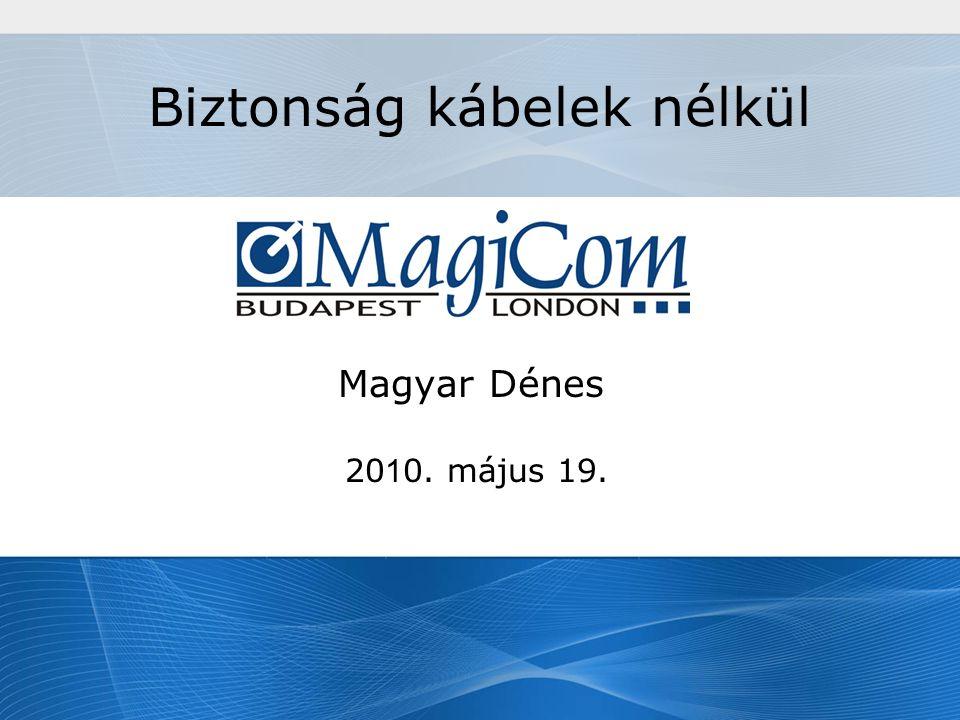 Biztonság kábelek nélkül Magyar Dénes 20 1 0. május 19.