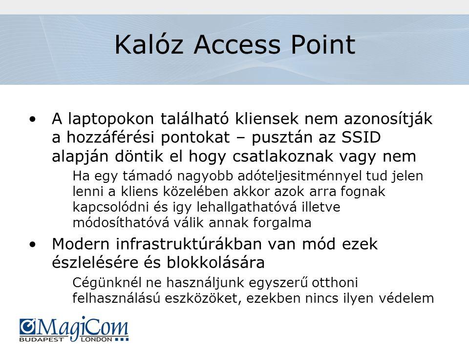 Kalóz Access Point A laptopokon található kliensek nem azonosítják a hozzáférési pontokat – pusztán az SSID alapján döntik el hogy csatlakoznak vagy nem Ha egy támadó nagyobb adóteljesitménnyel tud jelen lenni a kliens közelében akkor azok arra fognak kapcsolódni és igy lehallgathatóvá illetve módosíthatóvá válik annak forgalma Modern infrastruktúrákban van mód ezek észlelésére és blokkolására Cégünknél ne használjunk egyszerű otthoni felhasználású eszközöket, ezekben nincs ilyen védelem