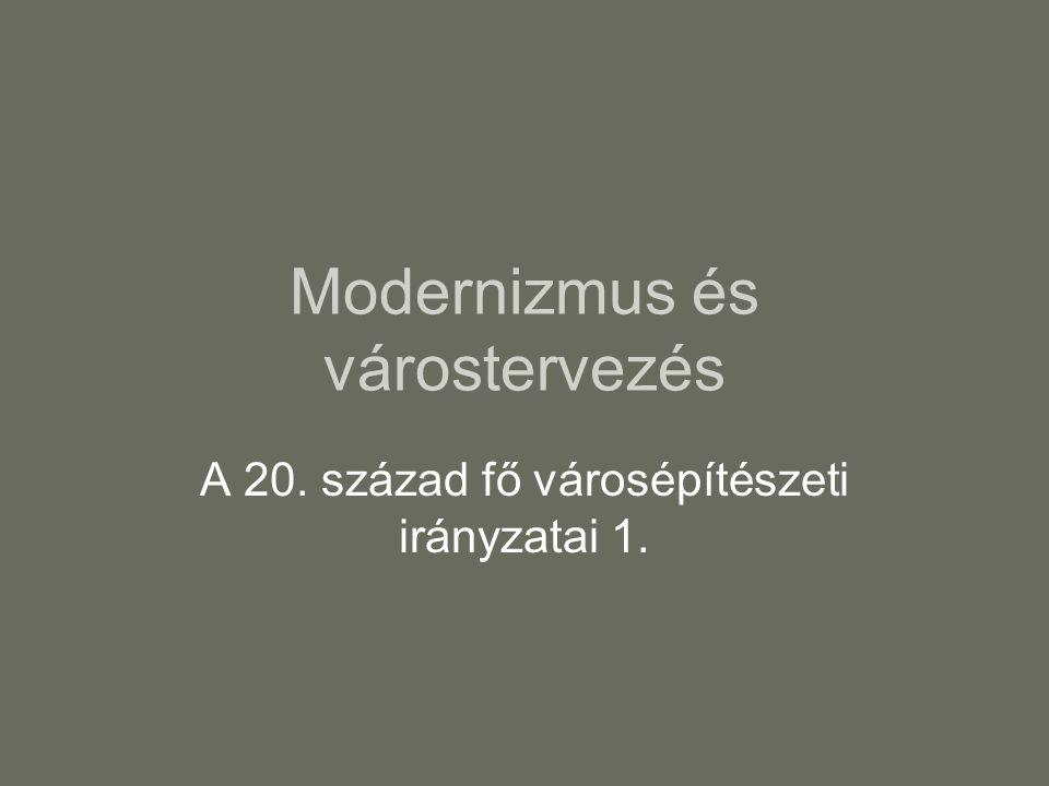 Modernizmus és várostervezés A 20. század fő városépítészeti irányzatai 1.