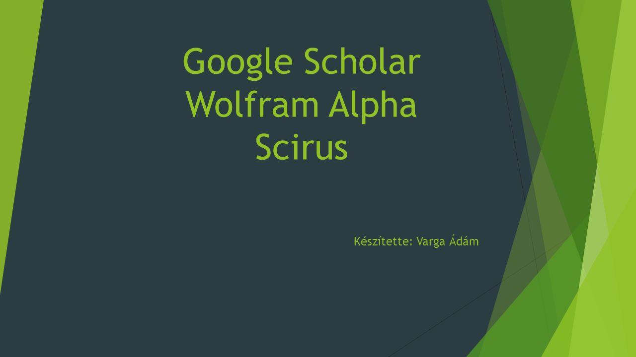 Google Scholar  a Google Tudós a Google tudományos keresője, amely különféle témájú és formájú tudományos publikációk között keres  2004.