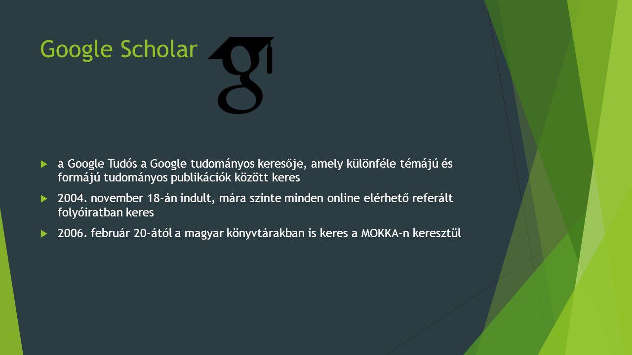 Google Scholar Funkciói  különböző források keresése kényelmesen, egyetlen helyről  cikkek, absztraktok és idézetek felkutatása  vezércikkek áttanulmányozása bármelyik kutatási területtel kapcsolatban