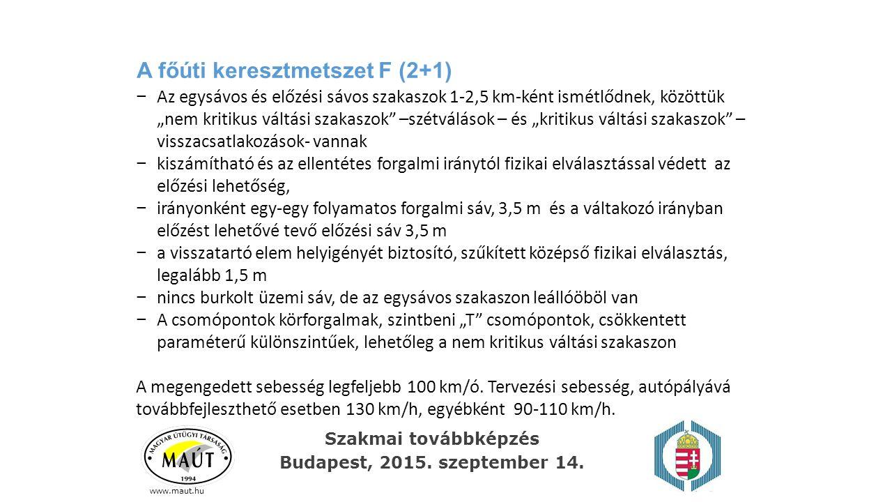 """A főúti keresztmetszet F (2+1) www.maut.hu − Az egysávos és előzési sávos szakaszok 1-2,5 km-ként ismétlődnek, közöttük """"nem kritikus váltási szakaszo"""