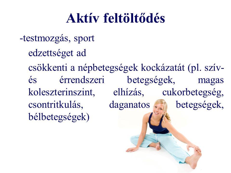 Aktív feltöltődés -testmozgás, sport edzettséget ad csökkenti a népbetegségek kockázatát (pl.