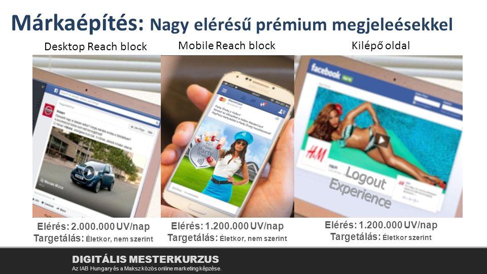 Logout Experience Elérés: 1.200.000 UV/nap Targetálás: Életkor szerint DIGITÁLIS MESTERKURZUS Az IAB Hungary és a Maksz közös online marketing képzése.