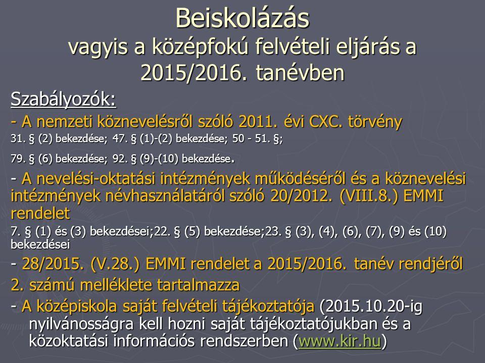 Beiskolázás vagyis a középfokú felvételi eljárás a 2015/2016. tanévben Szabályozók: - A nemzeti köznevelésről szóló 2011. évi CXC. törvény 31. § (2) b