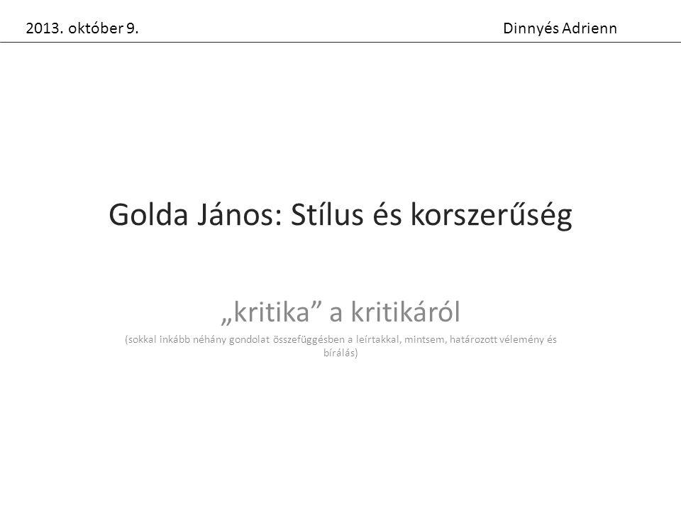 """Golda János: Stílus és korszerűség """"kritika a kritikáról (sokkal inkább néhány gondolat összefüggésben a leírtakkal, mintsem, határozott vélemény és bírálás) Dinnyés Adrienn2013."""
