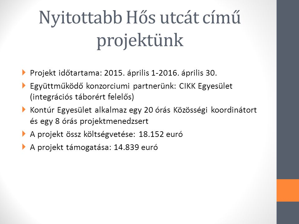 Nyitottabb Hős utcát című projektünk  Projekt időtartama: 2015. április 1-2016. április 30.  Együttműködő konzorciumi partnerünk: CIKK Egyesület (in