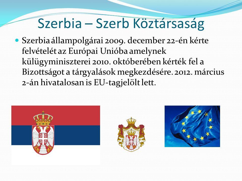 Szerbia – Szerb Köztársaság Szerbia állampolgárai 2009. december 22-én kérte felvételét az Európai Unióba amelynek külügyminiszterei 2010. októberében