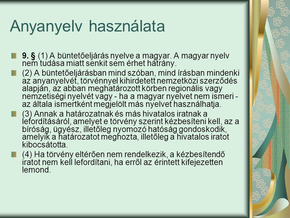 Anyanyelv használata 9. § (1) A büntetőeljárás nyelve a magyar.