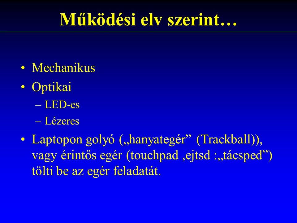"""Működési elv szerint… Mechanikus Optikai –LED-es –Lézeres Laptopon golyó (""""hanyategér"""" (Trackball)), vagy érintős egér (touchpad,ejtsd :""""tácsped"""") töl"""