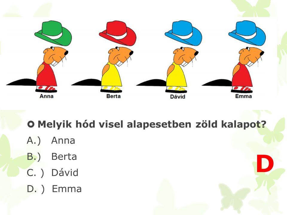  Melyik hód visel alapesetben zöld kalapot? A.) Anna B.) Berta C. ) Dávid D. ) Emma D
