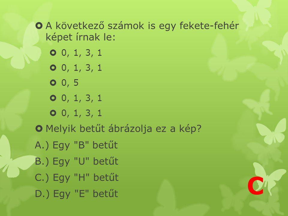  A következő számok is egy fekete-fehér képet írnak le:  0, 1, 3, 1  0, 5  0, 1, 3, 1  Melyik betűt ábrázolja ez a kép.