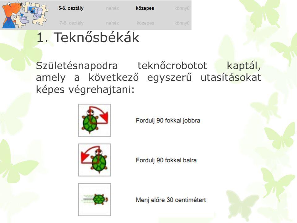 1. Teknősbékák Születésnapodra teknőcrobotot kaptál, amely a következő egyszerű utasításokat képes végrehajtani: