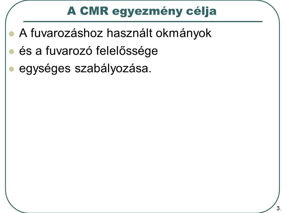 3. A CMR egyezmény célja A fuvarozáshoz használt okmányok és a fuvarozó felelőssége egységes szabályozása.