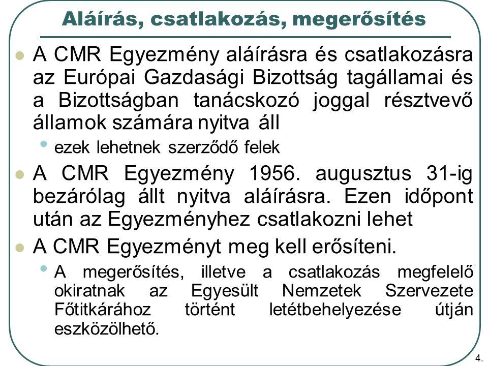 4. Aláírás, csatlakozás, megerősítés A CMR Egyezmény aláírásra és csatlakozásra az Európai Gazdasági Bizottság tagállamai és a Bizottságban tanácskozó