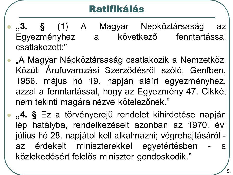 """5. Ratifikálás """"3. § (1) A Magyar Népköztársaság az Egyezményhez a következő fenntartással csatlakozott:"""" """"A Magyar Népköztársaság csatlakozik a Nemze"""