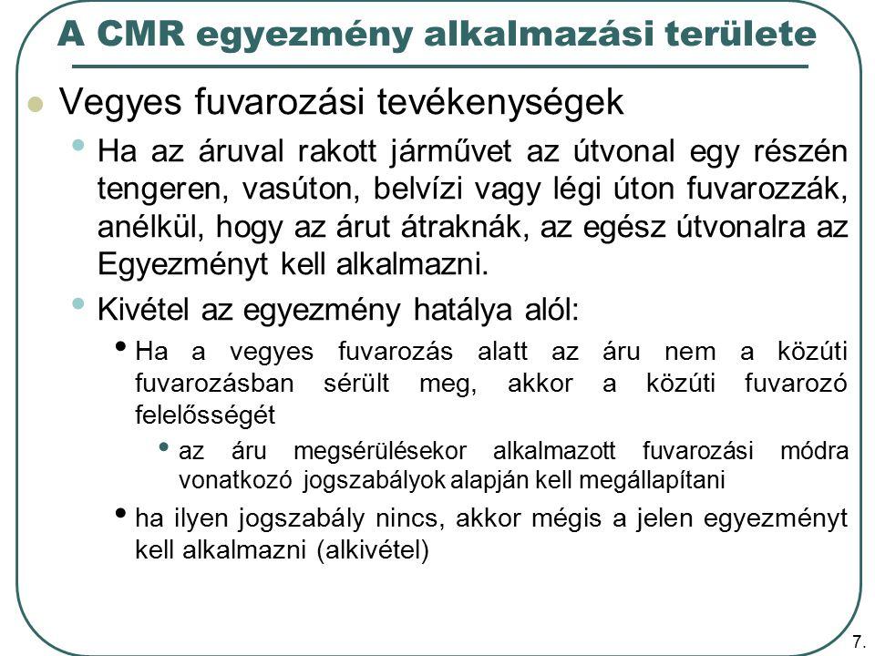 7. A CMR egyezmény alkalmazási területe Vegyes fuvarozási tevékenységek Ha az áruval rakott járművet az útvonal egy részén tengeren, vasúton, belvízi