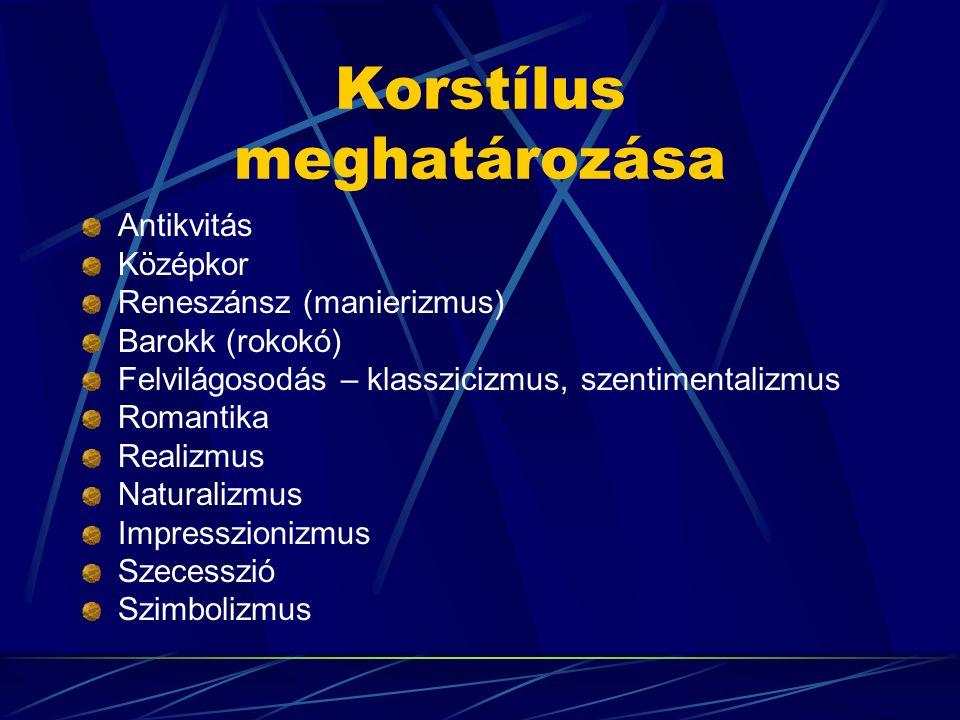 Korstílus meghatározása Antikvitás Középkor Reneszánsz (manierizmus) Barokk (rokokó) Felvilágosodás – klasszicizmus, szentimentalizmus Romantika Realizmus Naturalizmus Impresszionizmus Szecesszió Szimbolizmus