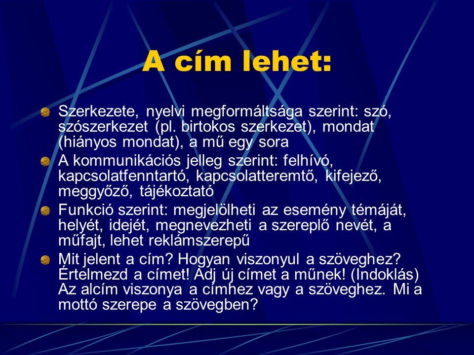 A cím lehet: Szerkezete, nyelvi megformáltsága szerint: szó, szószerkezet (pl.