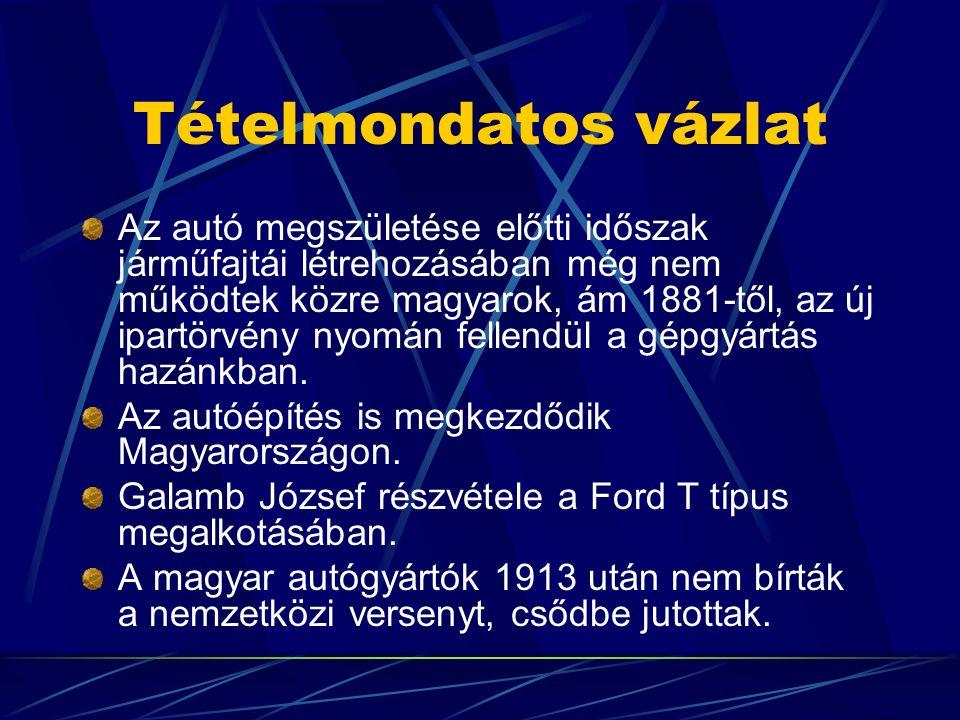 Tételmondatos vázlat Az autó megszületése előtti időszak járműfajtái létrehozásában még nem működtek közre magyarok, ám 1881-től, az új ipartörvény nyomán fellendül a gépgyártás hazánkban.