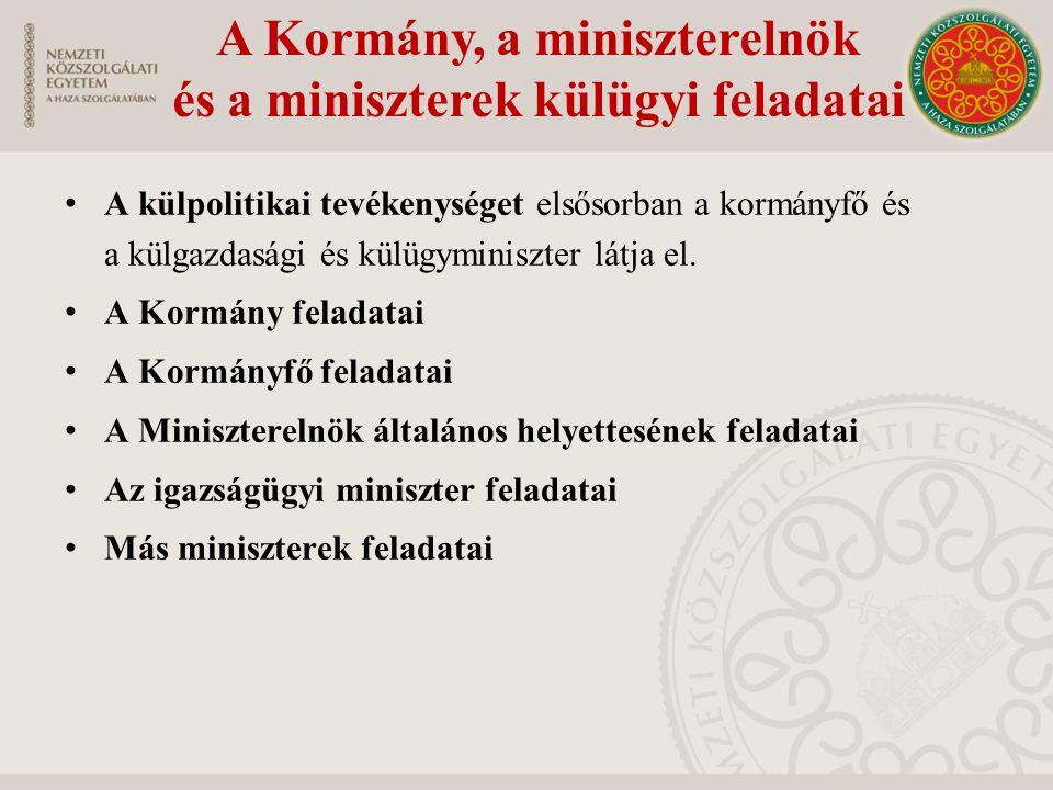 A külgazdasági és külügyminiszter feladat- és hatáskörei Felelős különösen (példálózó felsorolás): Külgazdasági ügyekért (kialakítja a Kormány külgazdasági politikáját, közreműködik Magyarország gazdasági érdekeinek külföldön történő érvényesítésében) Külpolitikáért (a kül-, biztonság- és védelempolitikáért, az egységes külpolitika koordinálásáért, a konzuli szolgálat irányításáért, a diplomáciai protokollért stb.)