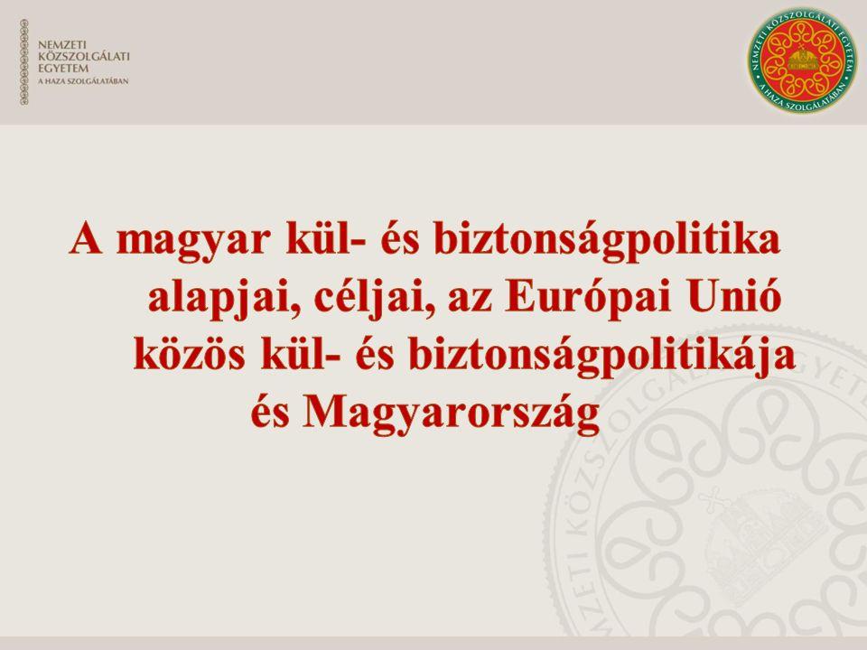 """A magyar kül- és biztonságpolitika alapjai A magyar külpolitika alapjait különösen az alábbi dokumentumok tartalmazzák: """"Magyar külpolitika az uniós elnökség után c."""