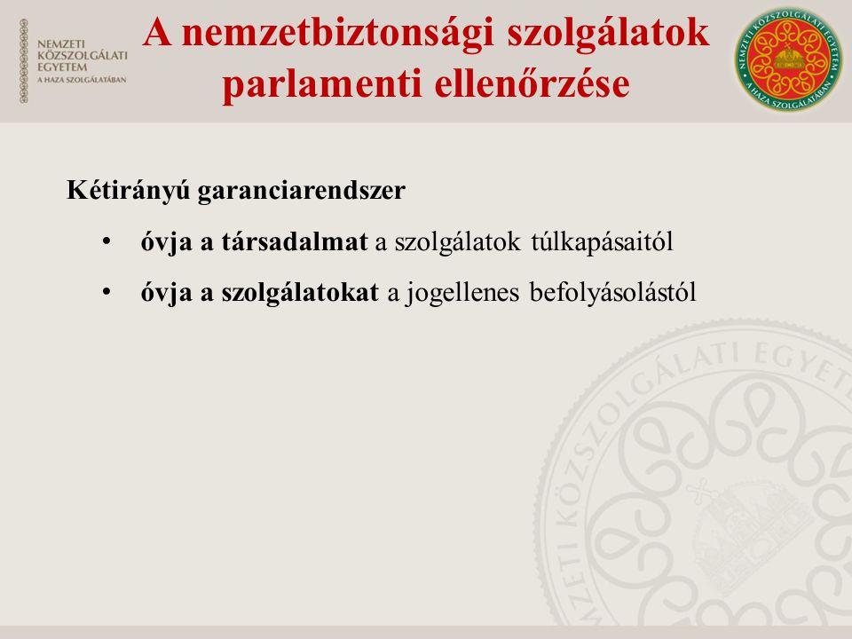 A nemzetbiztonsági szolgálatok parlamenti ellenőrzése Kétirányú garanciarendszer óvja a társadalmat a szolgálatok túlkapásaitól óvja a szolgálatokat a