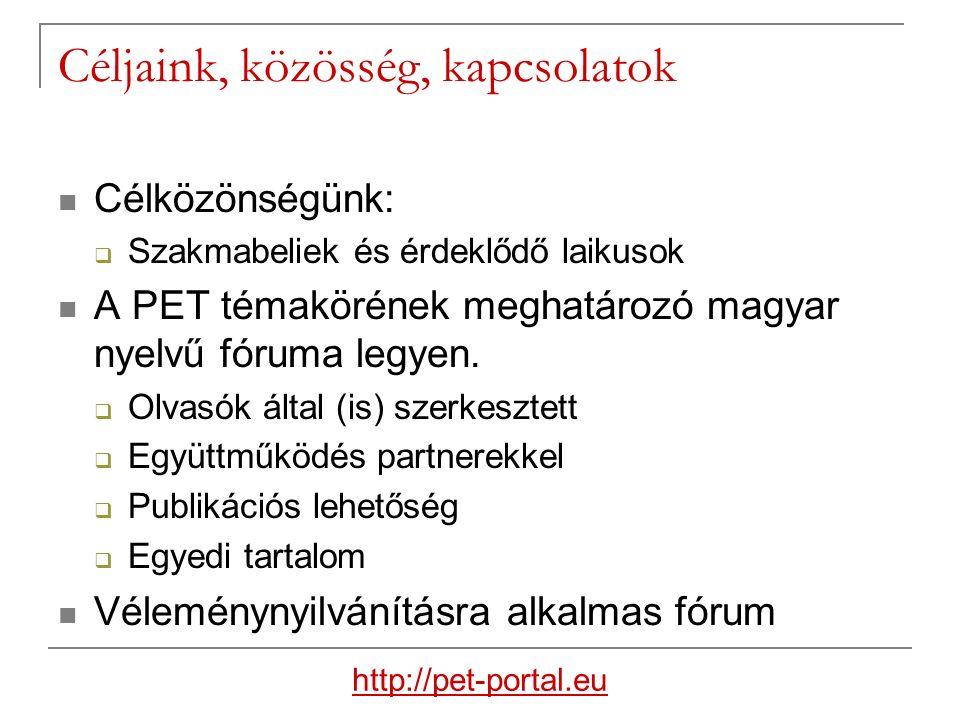 Céljaink, közösség, kapcsolatok Célközönségünk:  Szakmabeliek és érdeklődő laikusok A PET témakörének meghatározó magyar nyelvű fóruma legyen.
