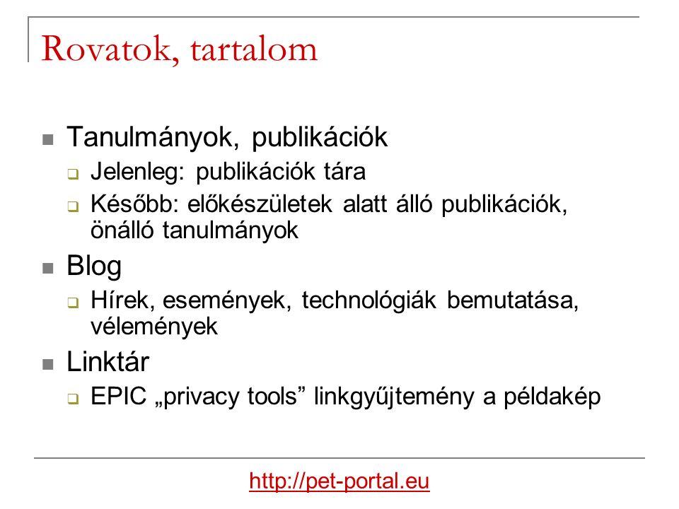 """Rovatok, tartalom Tanulmányok, publikációk  Jelenleg: publikációk tára  Később: előkészületek alatt álló publikációk, önálló tanulmányok Blog  Hírek, események, technológiák bemutatása, vélemények Linktár  EPIC """"privacy tools linkgyűjtemény a példakép http://pet-portal.eu"""