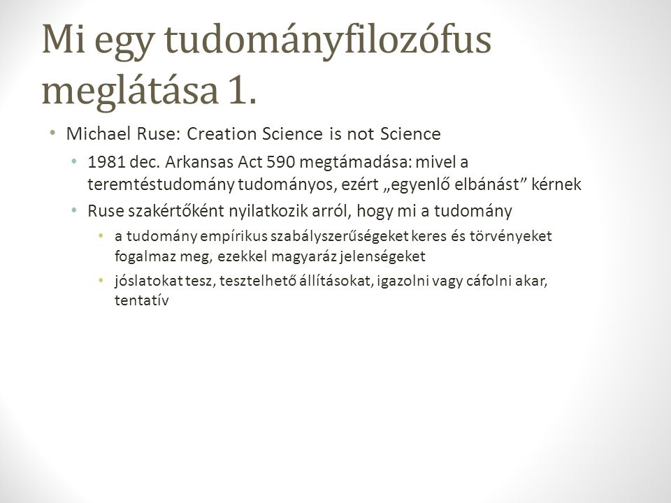 Mi egy tudományfilozófus meglátása 1.Michael Ruse: Creation Science is not Science 1981 dec.