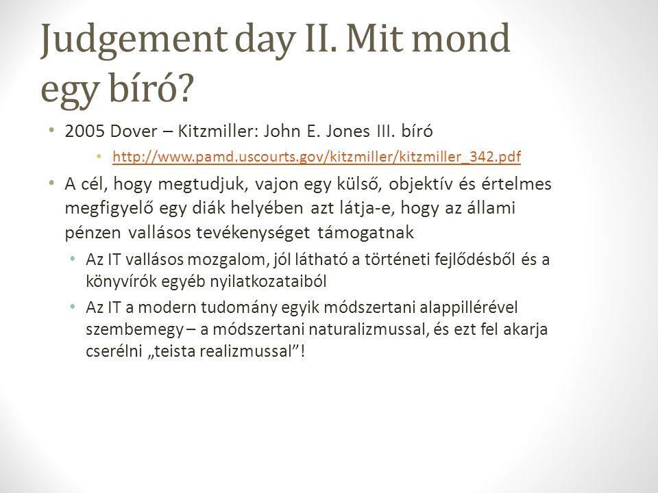 Judgement day II. Mit mond egy bíró? 2005 Dover – Kitzmiller: John E. Jones III. bíró http://www.pamd.uscourts.gov/kitzmiller/kitzmiller_342.pdf A cél