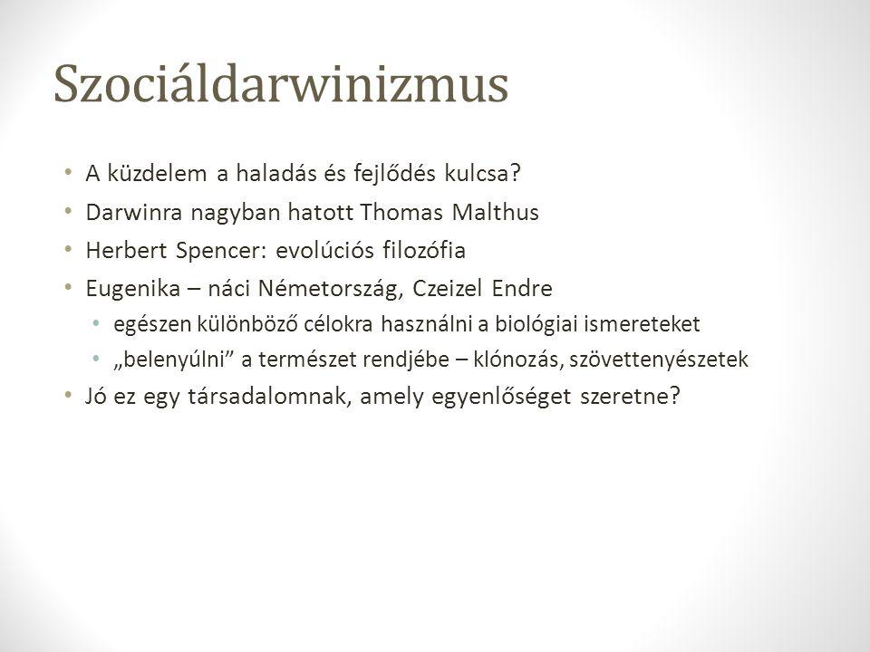 Szociáldarwinizmus A küzdelem a haladás és fejlődés kulcsa? Darwinra nagyban hatott Thomas Malthus Herbert Spencer: evolúciós filozófia Eugenika – nác