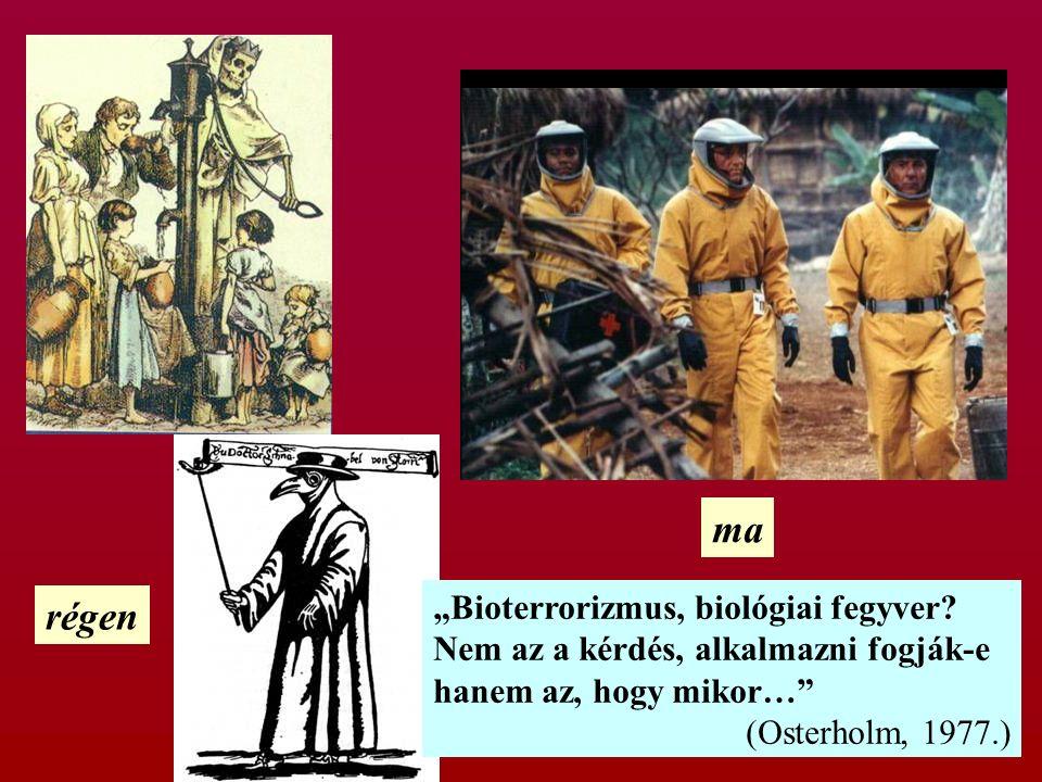 """régen ma """"Bioterrorizmus, biológiai fegyver? Nem az a kérdés, alkalmazni fogják-e hanem az, hogy mikor…"""" (Osterholm, 1977.)"""