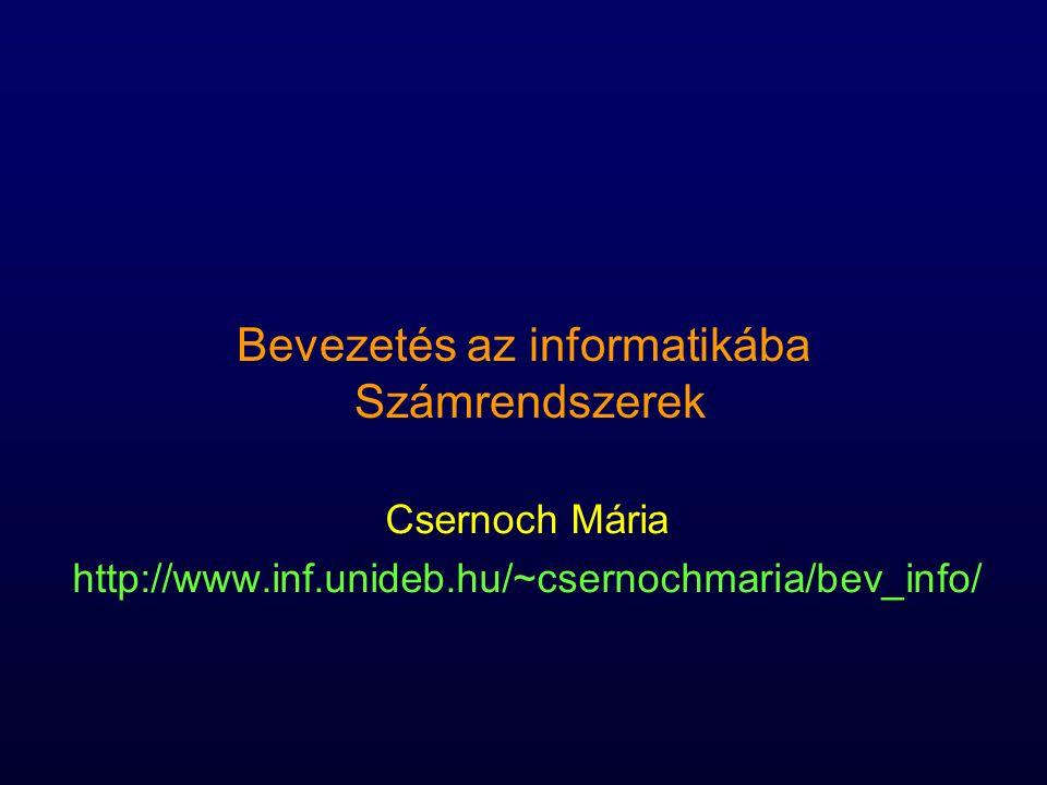Bevezetés az informatikába Számrendszerek Csernoch Mária http://www.inf.unideb.hu/~csernochmaria/bev_info/