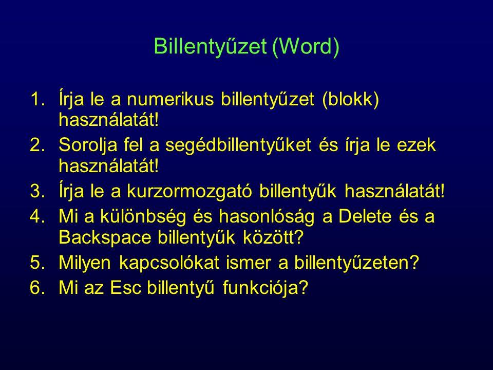 Billentyűzet (Word) 1.Írja le a numerikus billentyűzet (blokk) használatát! 2.Sorolja fel a segédbillentyűket és írja le ezek használatát! 3.Írja le a