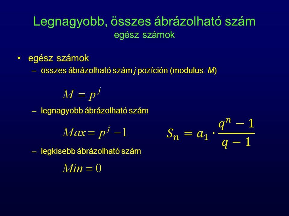 Legnagyobb, összes ábrázolható szám egész számok egész számok –összes ábrázolható szám j pozíción (modulus: M) –legnagyobb ábrázolható szám –legkisebb