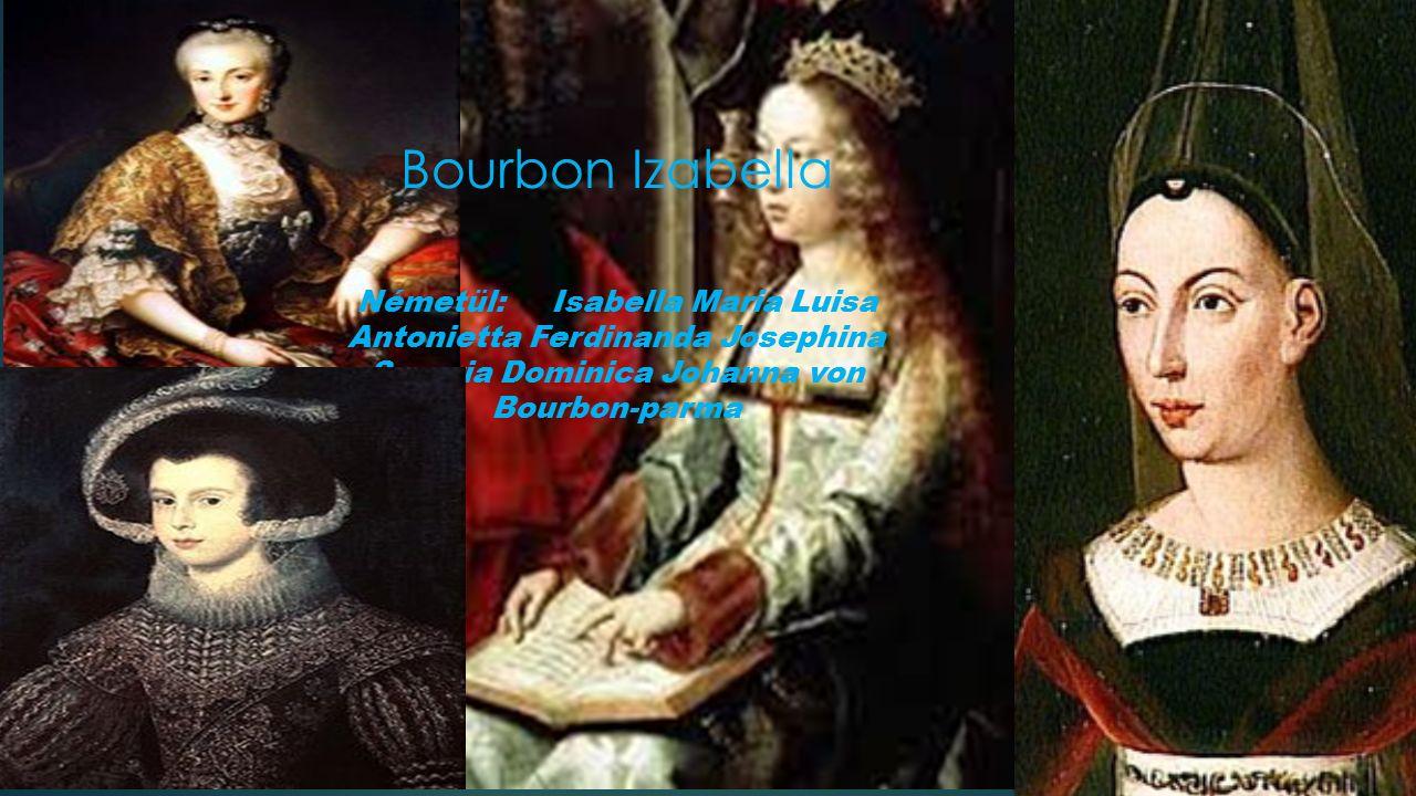 Bourbon Izabella Németül: Isabella Maria Luisa Antonietta Ferdinanda Josephina Saveria Dominica Johanna von Bourbon-parma