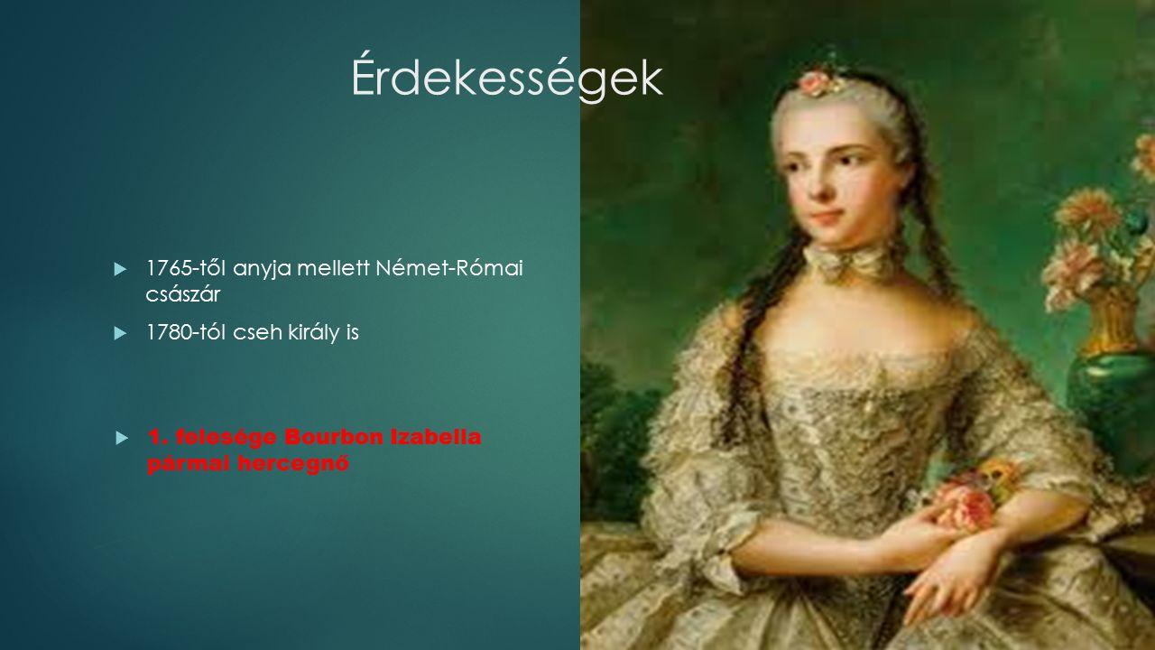 Érdekességek  1765-től anyja mellett Német-Római császár  1780-tól cseh király is  1.