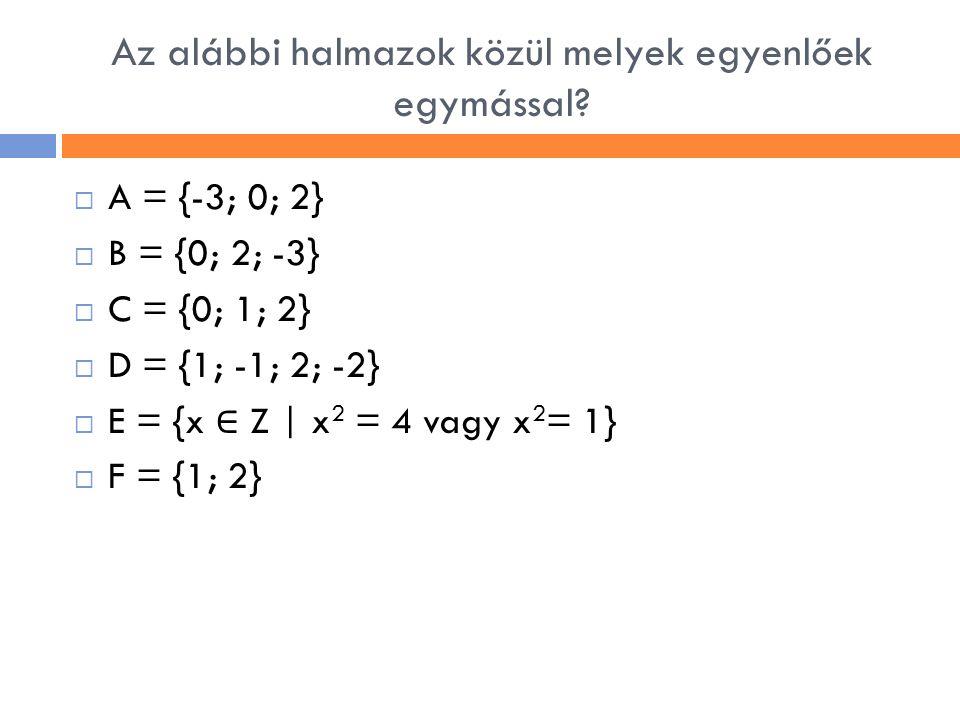 Az alábbi halmazok közül melyek egyenlőek egymással?  A = {-3; 0; 2}  B = {0; 2; -3}  C = {0; 1; 2}  D = {1; -1; 2; -2}  E = {x ∈ Z | x 2 = 4 vag