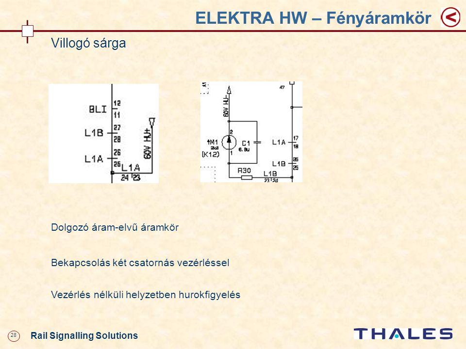 28 Rail Signalling Solutions ELEKTRA HW – Fényáramkör Villogó sárga Dolgozó áram-elvű áramkör Bekapcsolás két csatornás vezérléssel Vezérlés nélküli h