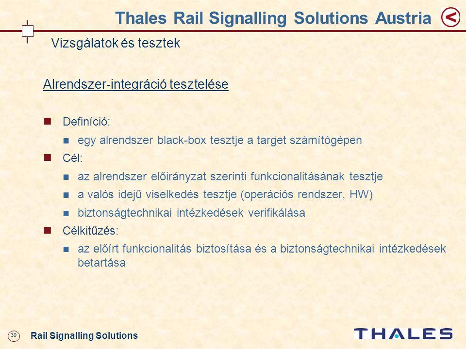 39 Rail Signalling Solutions Thales Rail Signalling Solutions Austria Vizsgálatok és tesztek Alrendszer-integráció tesztelése Definíció: egy alrendsze