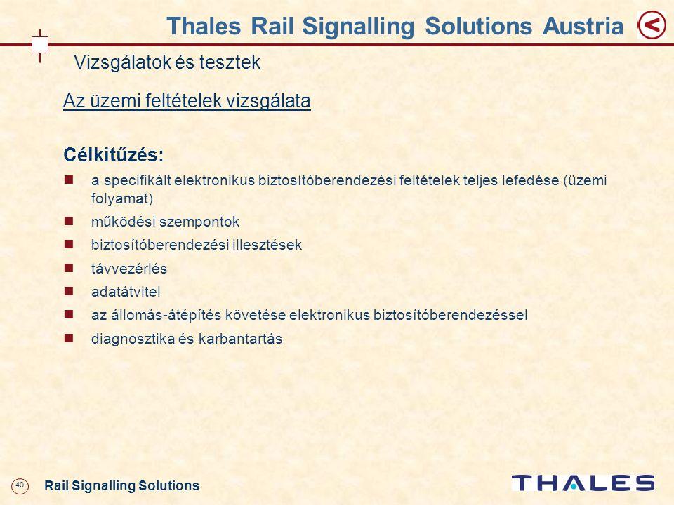 40 Rail Signalling Solutions Thales Rail Signalling Solutions Austria Vizsgálatok és tesztek Az üzemi feltételek vizsgálata Célkitűzés: a specifikált