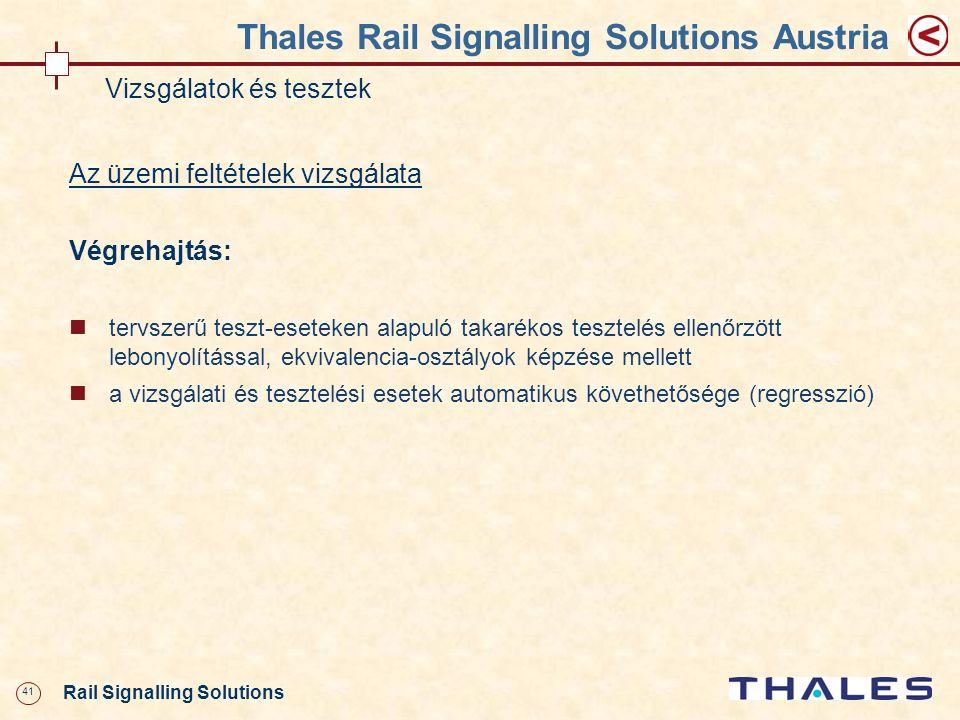 41 Rail Signalling Solutions Thales Rail Signalling Solutions Austria Vizsgálatok és tesztek Az üzemi feltételek vizsgálata Végrehajtás: tervszerű tes