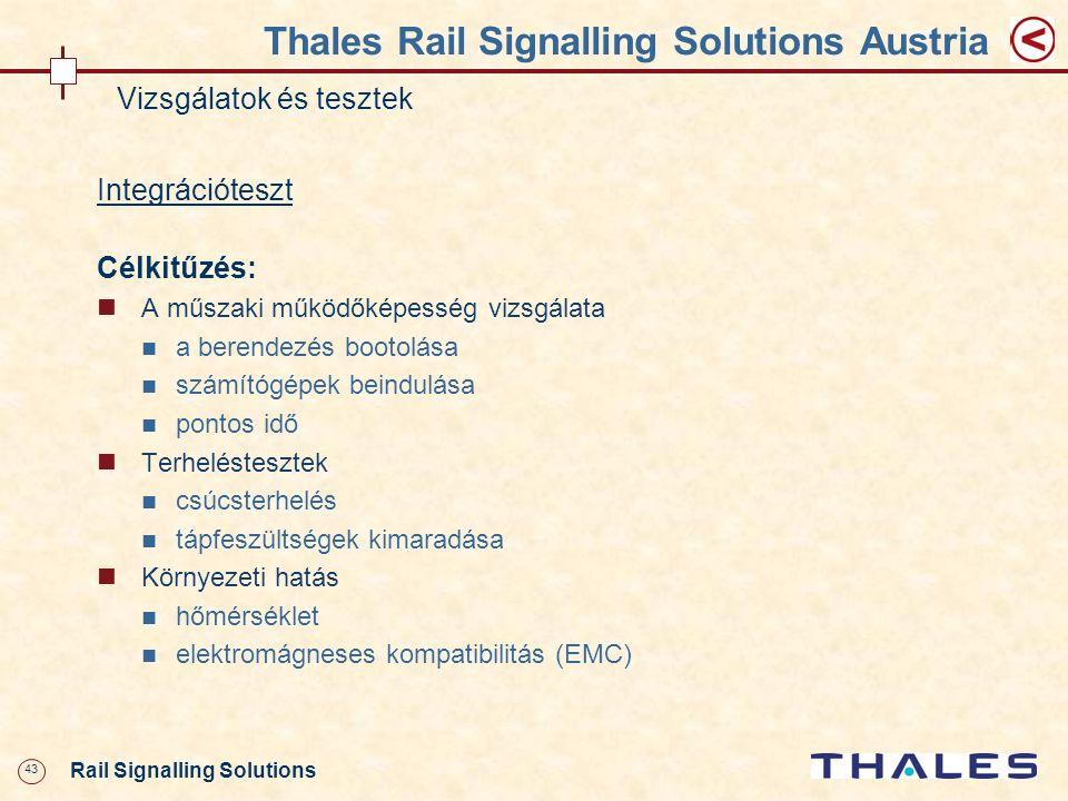 43 Rail Signalling Solutions Thales Rail Signalling Solutions Austria Vizsgálatok és tesztek Integrációteszt Célkitűzés: A műszaki működőképesség vizs