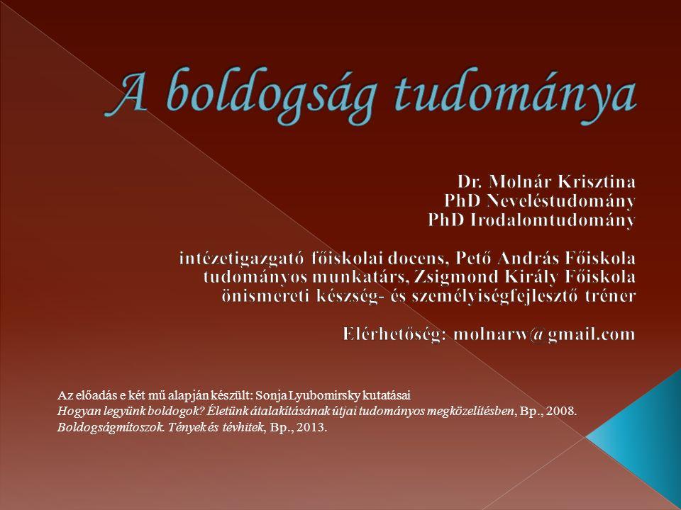 Az előadás e két mű alapján készült: Sonja Lyubomirsky kutatásai Hogyan legyünk boldogok.
