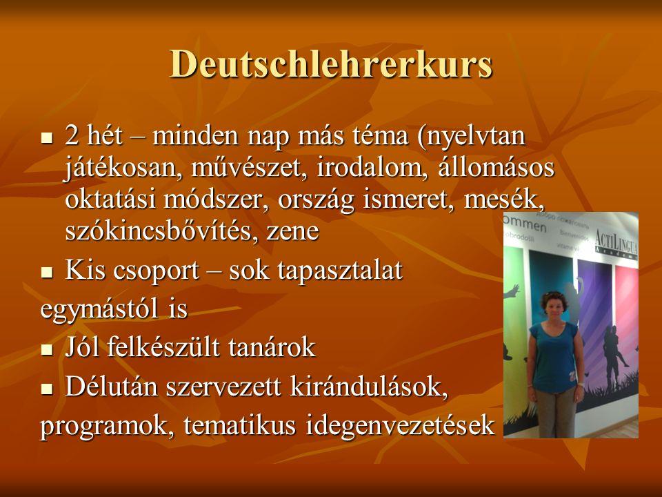 Deutschlehrerkurs 2 hét – minden nap más téma (nyelvtan játékosan, művészet, irodalom, állomásos oktatási módszer, ország ismeret, mesék, szókincsbővítés, zene 2 hét – minden nap más téma (nyelvtan játékosan, művészet, irodalom, állomásos oktatási módszer, ország ismeret, mesék, szókincsbővítés, zene Kis csoport – sok tapasztalat Kis csoport – sok tapasztalat egymástól is Jól felkészült tanárok Jól felkészült tanárok Délután szervezett kirándulások, Délután szervezett kirándulások, programok, tematikus idegenvezetések